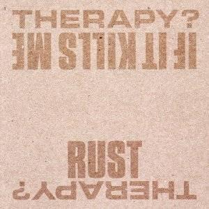 THERAPY? - IF IT KILLS ME / RUST