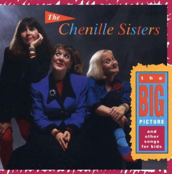 CHENILLE SISTERS - BIG PICTURE & OTHER SONGS