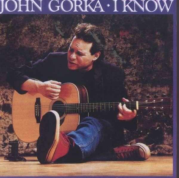 GORKA, JOHN - I KNOW