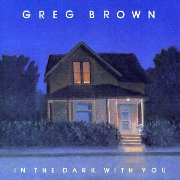 BROWN, GREG - IN THE DARK WITH YOU