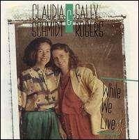 SCHMIDT, CLAUDIA & SALLY - WHILE WE LIVE