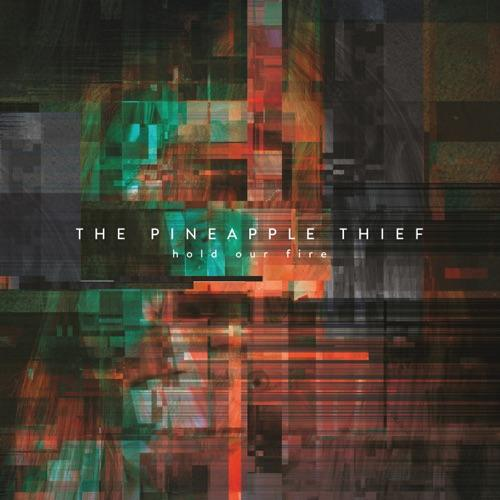 Pineapple Thief, the - Hold Our Fire