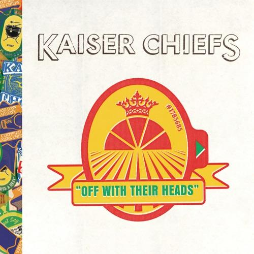 KAISER CHIEFS - OFF WITH THEIR HEADS/RV