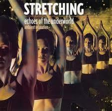 STRETCHING - ECHOES OF THE UNDERWORLD